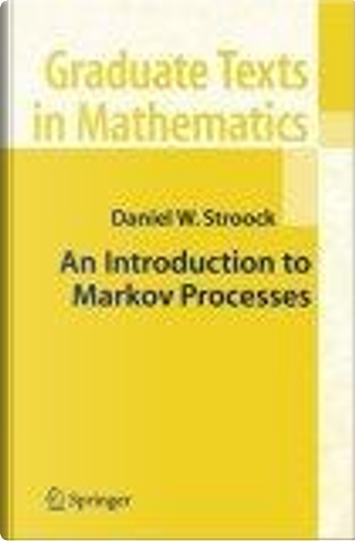 An Introduction to Markov Processes by Daniel W. Stroock