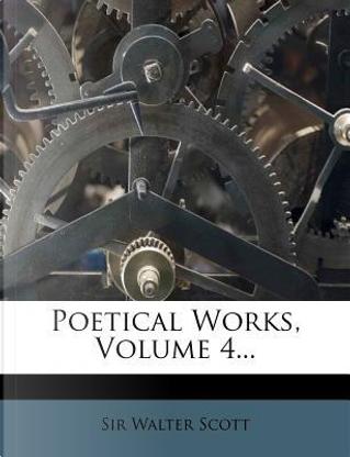 Poetical Works, Volume 4 by Sir Walter Scott