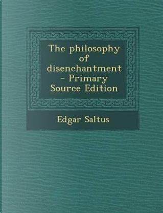 The Philosophy of Disenchantment by Edgar Saltus