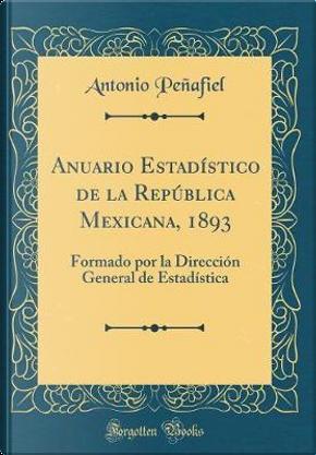 Anuario Estadístico de la República Mexicana, 1893 by Antonio Peñafiel