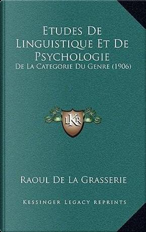 Etudes de Linguistique Et de Psychologie by Raoul De La Grasserie