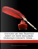 History of the Trappist Abbey of New Melleray, Dubuque Count by William Rufus Perkins