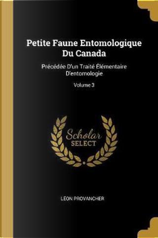 Petite Faune Entomologique Du Canada by Leon Provancher