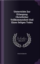 Unterrichte Zur Erlangung Christlicher Vollkommenheit Und Eines Seligen Todes by Franz Neumayr