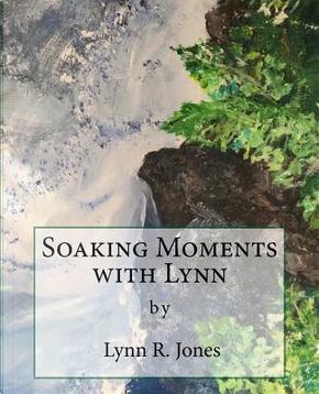 Soaking Moments With Lynn by Lynn Ruth Jones