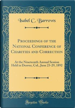 Proceedings of the National Conference of Charities and Correction by Isabel C. Barrows