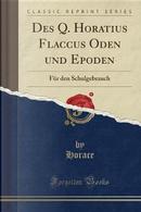 Des Q. Horatius Flaccus Oden und Epoden by Horace Horace