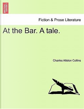 At the Bar. A tale. Vol. II. by Charles Allston Collins