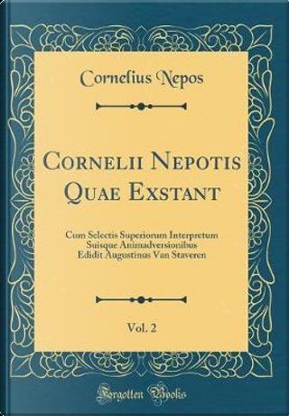 Cornelii Nepotis Quae Exstant, Vol. 2 by Cornelius Nepos