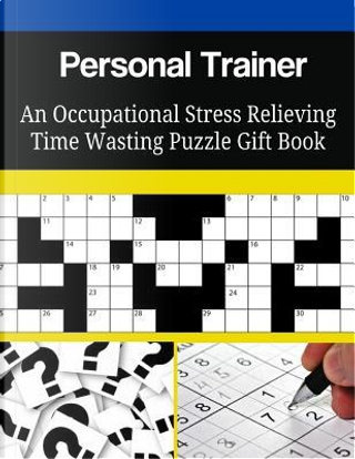 Personal Trainer An Occupational Stress Relieving Time Wasting Puzzle Gift Book by Mega Media Depot