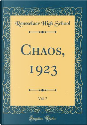 Chaos, 1923, Vol. 7 (Classic Reprint) by Rensselaer High School