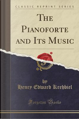 The Pianoforte and Its Music (Classic Reprint) by Henry Edward Krehbiel