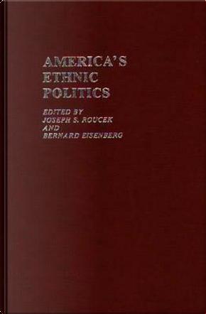 America's Ethnic Politics by Joseph S. Roucek