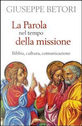 La parola nel tempo della missione by Giuseppe Betori