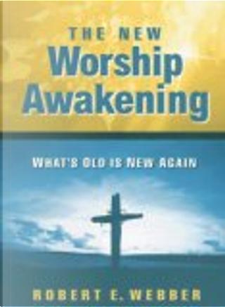 The New Worship Awakening by Robert E. Webber