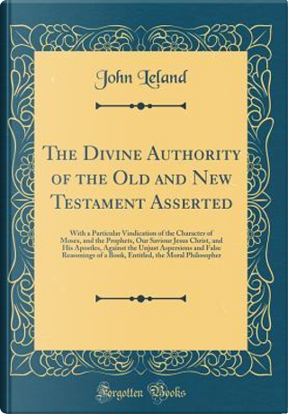 The Divine Authority of the Old and New Testament Asserted by John Leland
