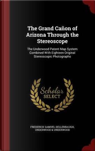 The Grand Canon of Arizona Through the Stereoscope by Frederick Samuel Dellenbaugh