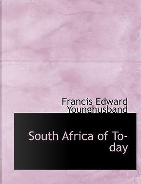South Africa of To-day by Francis Edward Younghusband