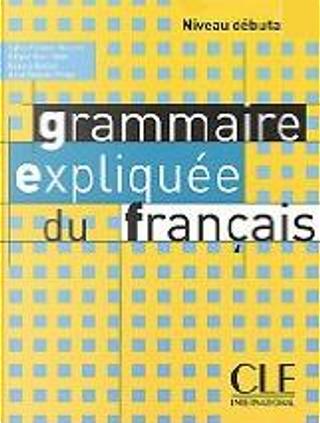 Grammaire expliquée du français by Anne Vergne-Sirieys, Célyne Huet-Ogle, Roxane Boulet, Sylvie Poisson-Quinton