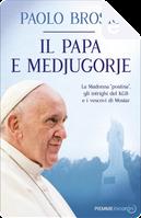 Il papa e Medjugorje by Paolo Brosio