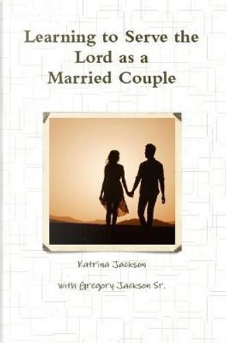 Learning to Serve the Lord as a Married Couple by Katrina Jackson