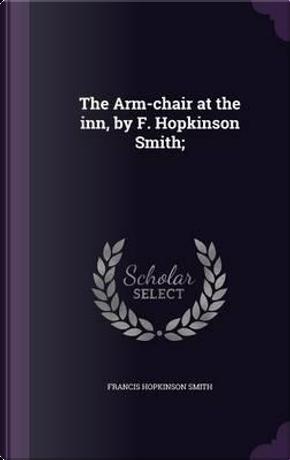 The Arm-Chair at the Inn, by F. Hopkinson Smith; by Francis Hopkinson Smith