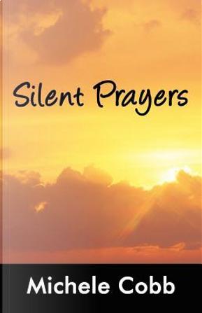 Silent Prayers by Michele Cobb