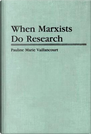 When Marxists Do Research by Pauline M. Vaillancourt