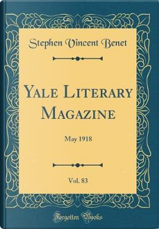 Yale Literary Magazine, Vol. 83 by Stephen Vincent Benet