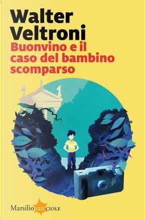 Buonvino e il caso del bambino scomparso by Walter Veltroni