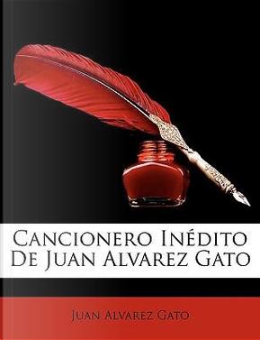 Cancionero Indito de Juan Alvarez Gato by Juan Alvarez Gato