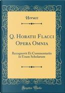 Q. Horatii Flacci Opera Omnia by Horace Horace
