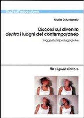 Discorsi sul divenire dentro i luoghi del contemporaneo. Suggestioni pedagogiche by Maria D'Ambrosio