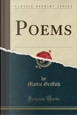 Poems (Classic Reprint) by Mattie Griffith