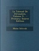 Le Talmud de Jerusalem, Volume 9... by Moise Schwab