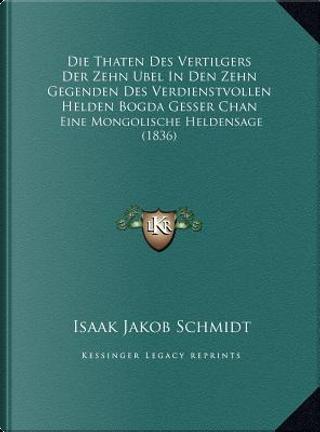 Die Thaten Des Vertilgers Der Zehn Ubel in Den Zehn Gegenden Des Verdienstvollen Helden Bogda Gesser Chan by Isaak Jakob Schmidt