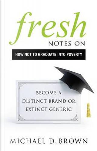 Fresh Notes on How Not to Graduate into Poverty by Michael D. Brown