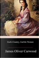 God's Country, and the Woman by James Oliver Curwood