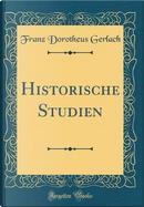 Historische Studien (Classic Reprint) by Franz Dorotheus Gerlach