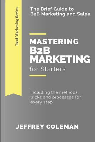 Mastering B2B Marketing for Starters by Jeffrey Coleman