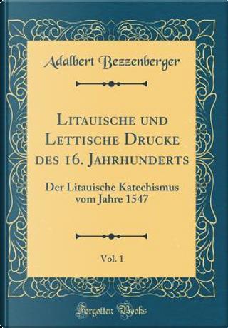 Litauische und Lettische Drucke des 16. Jahrhunderts, Vol. 1 by Adalbert Bezzenberger