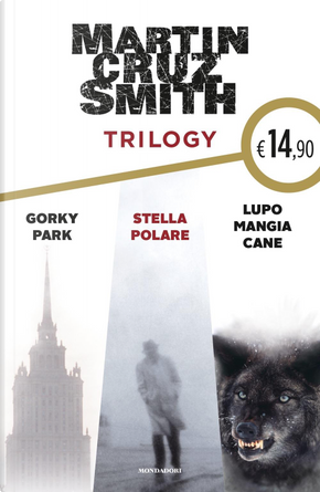 Trilogy. Gorky Park - Stella Polare - Lupo mangia cane by Martin Cruz Smith