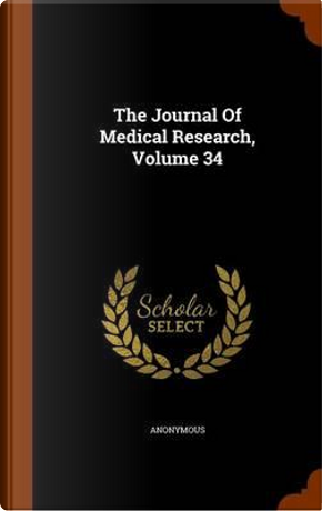 The Journal of Medical Research, Volume 34 by ANONYMOUS