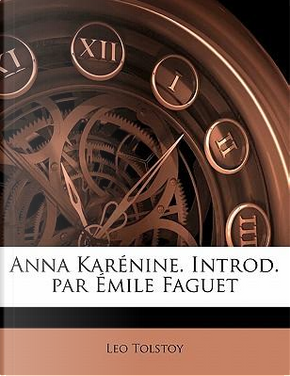 Anna Karenine. Introd. Par Emile Faguet by Leo Nikolayevich Tolstoy