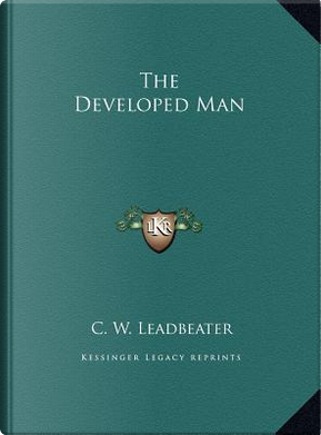The Developed Man by Charles W. Leadbeater