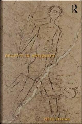 Graffiti in Antiquity by Peter Keegan