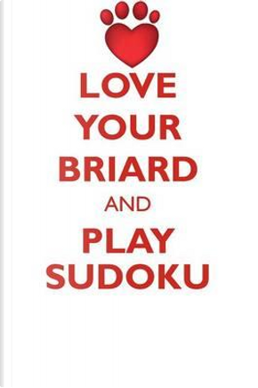 Love Your Briard and Play Sudoku Briard Sudoku Level 1 of 15 by Loving Puzzles