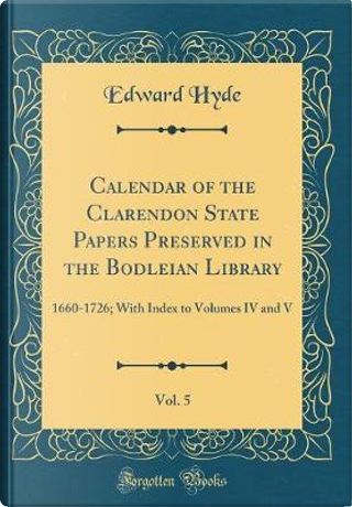 Calendar of the Clarendon State Papers Preserved in the Bodleian Library, Vol. 5 by Edward Hyde