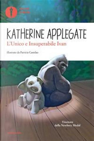 L'unico e insuperabile Ivan by Katherine Applegate