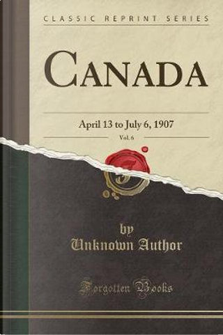 Canada, Vol. 6 by Author Unknown